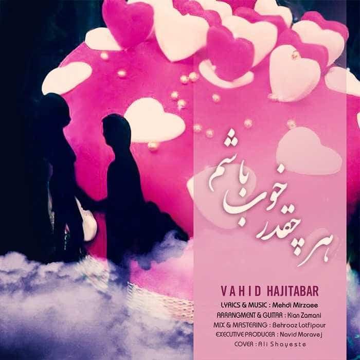 Vahid Hajitabar - Har Cheghadr Khoob Basham