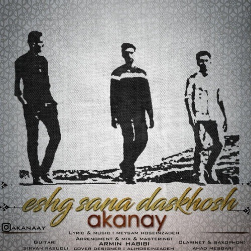 Akanay - Eshg Sana Daskhosh
