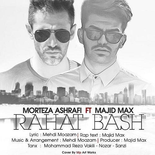 Morteza Ashrafi Ft Majid Max - Rahat Bash