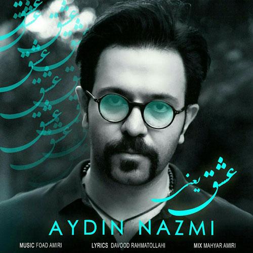 تک ترانه - دانلود آهنگ جديد Aydin-Nazmi-Eshgh-Yani آهنگ جدید آیدین نظمی به نام عشق یعنی