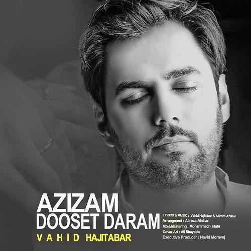 تک ترانه - دانلود آهنگ جديد Vahid-Hajitabar-Azizam-Dooset-Daram آهنگ جدید وحید حاجی تبار به نام عزیزم دوست دارم