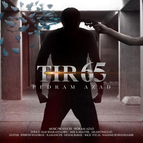 تک ترانه - دانلود آهنگ جديد Pedram-Azad-Tir-65 آهنگ جدید پدرام آزاد به نام تیر 65