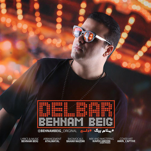 تک ترانه - دانلود آهنگ جديد Behnam-Beig-Delbar دانلود آهنگ بهنام بیگ به نام دلبر