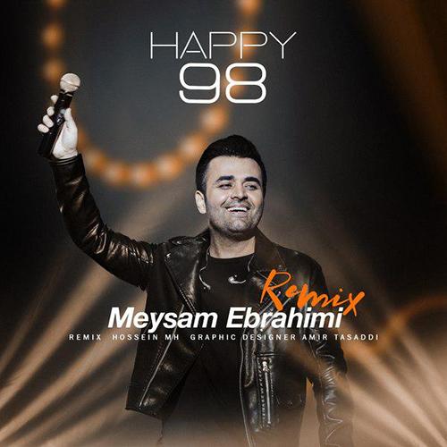 تک ترانه - دانلود آهنگ جديد Meysam-Ebrahimi-Happy-98 دانلود ریمیکس میثم ابراهیمی به نام هپی 98