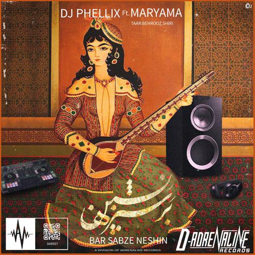 تک ترانه - دانلود آهنگ جديد DJ-Phellix-Ft.-Maryama-Bar-Sabze-Neshin دانلود آهنگ دیجی فلیکس و مریما به نام بر سبزه نشین
