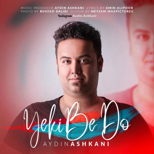 تک ترانه - دانلود آهنگ جديد Aydin-Ashkani-Yeki-Be-Do دانلود آهنگ آیدین اشکانی به نام یکی به دو