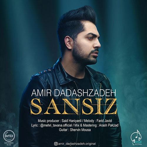 تک ترانه - دانلود آهنگ جديد Amir-Dadashzadeh-Sansiz دانلود آهنگ امیر داداش زاده به نام سنسیز