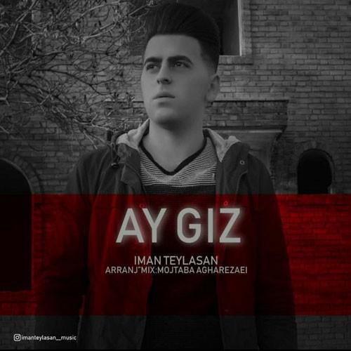 تک ترانه - دانلود آهنگ جديد Iman-Teylasan-Ay-Giz دانلود آهنگ ایمان طیلسان به نام آی قیز