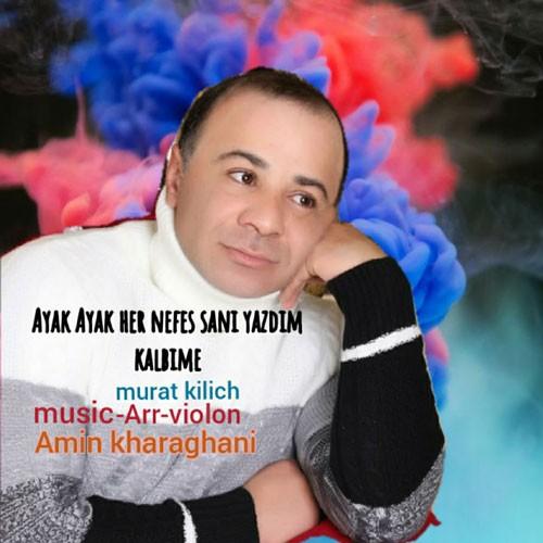 تک ترانه - دانلود آهنگ جديد Murat-Kilic-Ayak-Ayak-Her-Nefes-Seni-Yazdim-Kalbime دانلود آهنگ مورات کیلیک به نام Ayak Ayak Her Nefes Seni Yazdim Kalbime