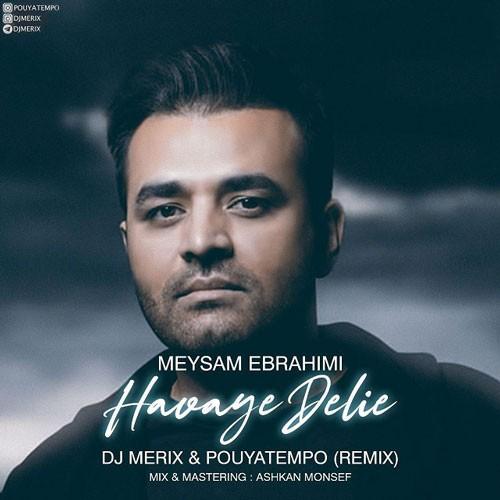 تک ترانه - دانلود آهنگ جديد Meysam-Ebrahimi-Havaye-Deliye-DJ-Merix-Pouyatempo-Remix دانلود ریمیکس میثم ابراهیمی به نام هوای دلیه