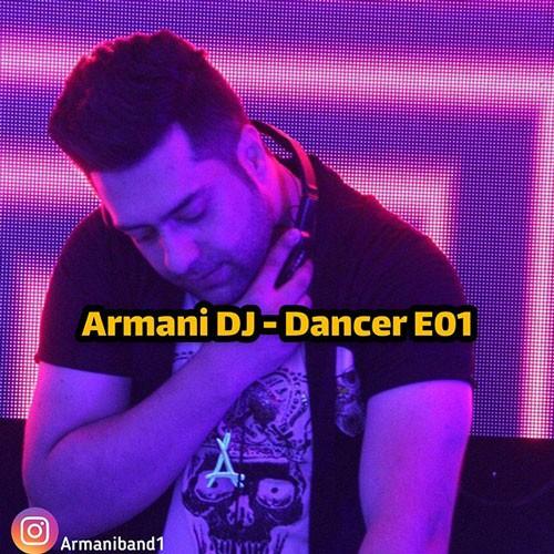 تک ترانه - دانلود آهنگ جديد Armani-Dj-Dancer-E01 دانلود پادکست آرمانی دی جی به نام Dancer