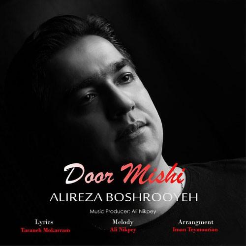 تک ترانه - دانلود آهنگ جديد Alireza-Boshrooyeh-Door-Mishi دانلود آهنگ علیرضا بشرویه به نام دور میشی