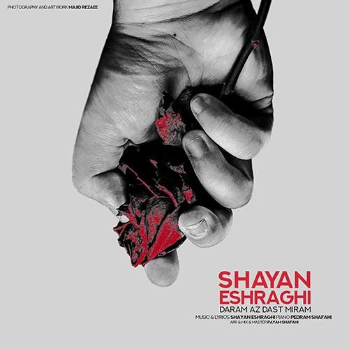تک ترانه - دانلود آهنگ جديد Shayan-Eshraghi-Daram-Az-Dast-Miram دانلود آهنگ شایان اشراقی به نام دارم از دست میرم